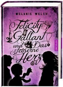 Felicity Gallant und Das steinerne Herz - Melanie Welsh (ab 11 Jahren)