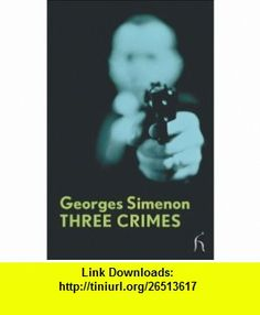 Three Crimes (Hesperus Modern Voices) (9781843914211) Georges Simenon, David Carter, Louise Welsh , ISBN-10: 1843914212  , ISBN-13: 978-1843914211 ,  , tutorials , pdf , ebook , torrent , downloads , rapidshare , filesonic , hotfile , megaupload , fileserve