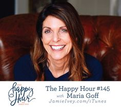 The Happy Hour #145: Jamie Ivey & Maria Goff  Maria's first book, Love Lives Here, was published in earlier this year.  In our conversation, we chat about raising children and how fast the little years fly. Maria shares about her book and how she works to make her home comfortable, inviting and a place of peace. She talks about how she views her role in supporting her husband, Bob, in his very successful career. And finally, Maria shares about the fire that consumed their property in Canada…