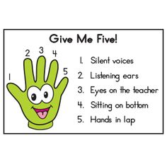 "TEACHING TIP~ Here's an easy way to quickly remind children to pay attention. Prepare a poster such as the one shown and hang it in a noticeable location. Then explain each of the five steps to your class. When you need your youngsters' attention, simply say, ""Give me five!"" and you'll have them listening in no time!"