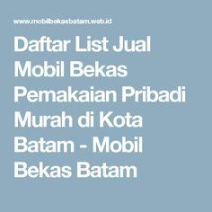 Daftar List Jual Mobil Bekas Pemakaian Pribadi Murah di Kota Batam - Mobil Bekas Batam