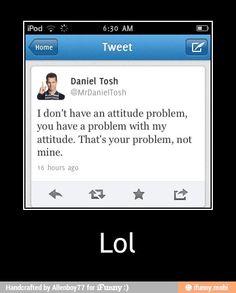 HAHA ohhhh Daniel Tosh is a babe