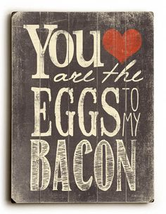 """""""You Are The Eggs to My Bacon"""" Vintage Wooden Sign"""