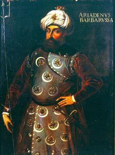 """Hizir Reis, commander of the Ottoman Fleet in the early 1500s. Known to Christians as """"Barbarossa"""" because of his reddish beard"""