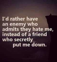 Id rather have an enemy who admints life quotes quotes quote friends life quote enemy friendship quote friendship quotes friends quote
