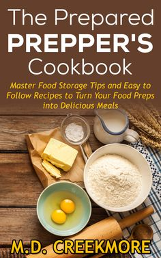 The Prepared Prepper's Cookbook: Over 260 Pages of Food Storage Tips, and Recipes From Preppers All Over America!