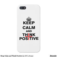 Keep Calm and Think Positive iPhone 5 Case