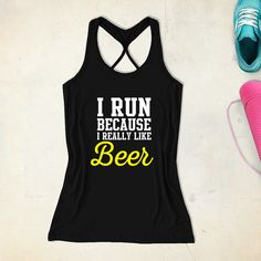 fitness workout gym tank top i run because i really like beer /black yellow ,rose red Funny Running Shirts, Gym Shirts, Cool Shirts, Workout Gear, Gym Workouts, Workout Attire, Workout Outfits, Gym Tank Tops, Athletic Tank Tops