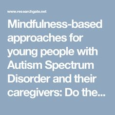 Mindfulness-based approaches for young people with Autism Spectrum Disorder and their caregivers: Do these approaches hold benefits for teachers?