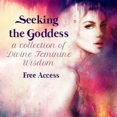 Seeking the Goddess - A Collection of Divine Feminine Wisdom FREE ONLINE CLASS
