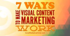 7 Ways to make visual content #marketing work   via @smexaminer #SocialMedia #ContentMarketing
