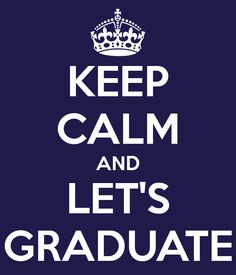 keep calm and graduate - Bing Images