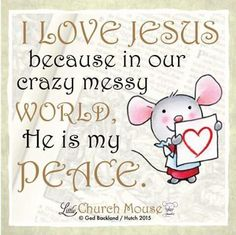 ♡♡♡ I Love Jesus because in our crazy messy World, He is my Peace.Little Church Mouse 13 September ♡♡♡ Catholic Quotes, Biblical Quotes, Prayer Quotes, Religious Quotes, Bible Verses Quotes, Bible Scriptures, Spiritual Quotes, Faith Quotes, Profound Quotes