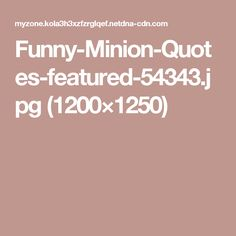 Funny-Minion-Quotes-featured-54343.jpg (1200×1250)
