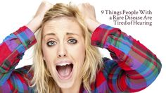 9 Things People With a Rare Disease Are Tired of Hearing