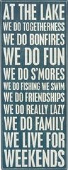 At the lake we do togetherness we do bonfires we do fun we do s'mores we do fishing we swim we do friendships we do really lazy we do family we live for weekends Primitives by Kathy At the Lake.jpg