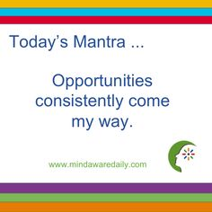 Today's #Mantra. . . Opportunities consistently come my way.  #affirmation #trainyourbrain #ltg Get your daily mantra here: