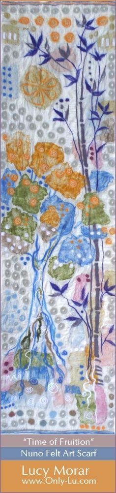 «Time of Fruition» Nuno Felt Art Scarf by Lucy Morar  www.only-lu.com