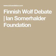 Finnish Wolf Debate   Ian Somerhalder Foundation
