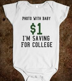 Photo With Baby $1 I'm Saving For College - glamfoxx.com - Skreened T-shirts, Organic Shirts, Hoodies, Kids Tees, Baby One-Pieces and Tote Bags
