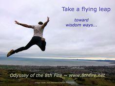 Take a #flying #leap toward #wisdom #ways ~ #Odyssey #8thFire http://www.8thfire.net  ~  #healing #sacred #journey