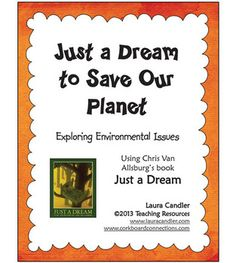 FREE Just a Dream to Save Our Planet; 3-5; science, language, and reading center; will need Chris Van Allsburg's book Just A Dream