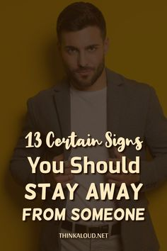 Going through any kind of abuse, whether physical or emotional, and being surrounded by negative thoughts and opinions – these are all surefire signs you should stay away from someone.