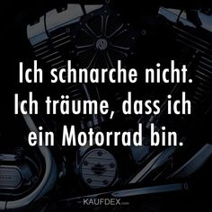 I dream that I am a motorcycle. Now discover more funny sayings with pictures. You can easily share the funny sayings with your friends. for men fahren lustig mädchen sprüche umbauten New Journey, Cheer Up, Snoring, The Funny, True Stories, Motorbikes, Sarcasm, Make Me Smile, My Dream