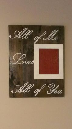 Handmade and hand painted All of Me Loves All of You  Reclaimed Pallet Wood Sign with 8x10 Photo Frame. Pricing is for ~ 27.25 in X 21.5 in. Please