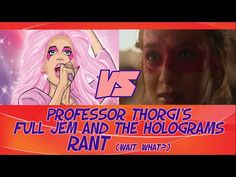 Professor Thorgi Rants about Jem and the Holograms (Wait, what?)