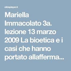 Mariella Immacolato 3a. lezione 13 marzo 2009 La bioetica e i casi che hanno portato allaffermazione del origini del consenso informato Corso di Laurea. - ppt scaricare
