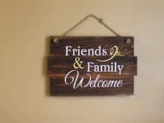 Welcome Sign Friends & Family Welcome Sign Wooden Sign