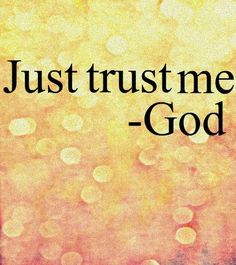 We tend to trust in other people and the promises they make. Forgive me my Heavenly Father  for not trusting you the way i should.   I love you and I am trusting  the path you have laid before me.  I know that I can accomplish all things through you!