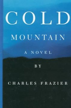"""Charles Frazier """"Cold Mountain"""". I have read this book twice, the first time with my British book club when it was just published and then again when the movie came out and I wanted to get into it again before watching it, a great novel that will live on and be read for generations."""