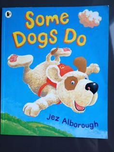 SOME DOGS DO - JEZ ALBOROUGH. Can dogs fly? Czy psy potrafią latać? Psy chodzą, skaczą i biegaja, ale przecież nie potrafią latać – to niemożliwe! Ale czy oby na pewno???? Odpowiedź znajdziecie w inspirującej i poruszającej wyobraźnię książce znanego autora literatury dziecięcej – Jez Alborough.