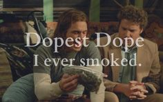 Pineapple Express, one of my favorites!