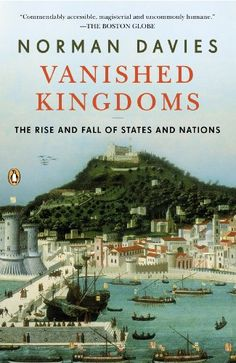Vanished Kingdoms: The Rise and Fall of States and Nations by Norman Davies,http://www.amazon.com/dp/0143122959/ref=cm_sw_r_pi_dp_YRmysb0FVJ6WX8WM