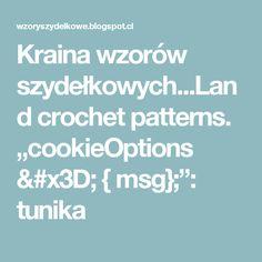 """Kraina wzorów szydełkowych...Land crochet patterns. """"cookieOptions = { msg};"""": tunika"""