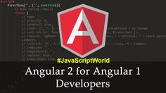 Angular 2 for Angular 1 Developers #JavaScriptWorld