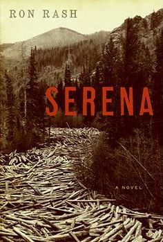 Serena by Ron Rash. Penned by an award-winning writer, this Gothic tale of greed, corruption, and revenge is set against the backdrop of the 1930s wilderness and America's burgeoning environmental movement.