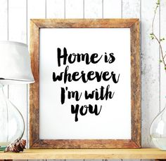 Art Digital Print Poster Home Is Wherever I M With You Printable Typography