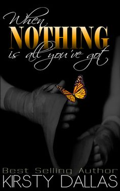 When Nothing is All You've Got by Kirsty Dallas A dark story highlighting no matter how bad life can be, there's always hope.