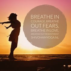 Breathe in courage, breathe out fears. Breathe in love, breathe out resentment ♡ ॐ