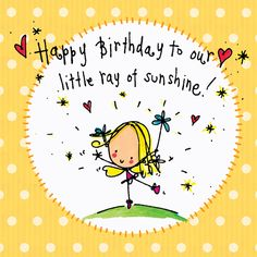 Happy Birthday To our Little Ray of Sunshine! – Juicy Lucy Designs Baby Birthday Wishes, Happy Birthday Little Girl, Happy Birthday Sunshine, Happy Birthday Wishes Quotes, Birthday Blessings, Happy Birthday To Us, Happy Birthday Images, Happy Birthday Greetings, Birthday Verses
