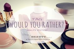 TAG:Would You Rather? [BEAUTY EDITION] Would You Rather, Blogger Tips, Blog Design, Lifestyle Blog, Addiction, Tags, Beauty, Beauty Illustration, Mailing Labels