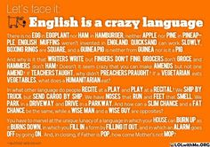 "as my middle school english teacher said, ""english is a stupid language."""