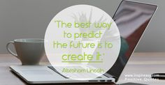 The Best Way to #PredicttheFuture is to #Create it! #QuoteOfTheWeek! #Motivation #inspiration #love #behappy