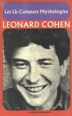 Let Us Compare Mythologies is Leonard Cohen's (1956) first book of poems written as a student at McGill.  (The first edition is now a prized rare book, with copies selling for over $1,000.)