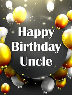 Gold & Silver Birthday Balloon Card for Uncle: You're thankful for your uncle today and every day, but on his birthday you have the opportunity to tell him about it with this birthday card. Featuring bundles of gold and silver balloons floating toward the sky and stars on a black background, this birthday card is the perfect way to say you care. Happy Birthday Uncle Quotes, Birthday Message For Uncle, Funny Happy Birthday Messages, Happy Birthday Best Friend, Best Birthday Wishes, Happy Birthday Sister, Birthday Greeting Cards, Birthday Greetings, Birthday Qoutes