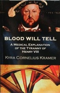 Blood Will Tell: A Medical Explanation of the Tyranny of Henry VIII-theanneboleynfiles.com